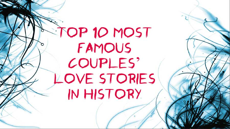 Top 10 Most Famous Couples' Love Stories In History