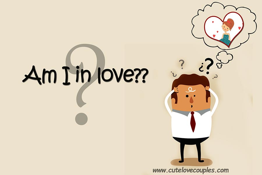 Am I in Love ? How Do you Know You are in Love with Him or Her